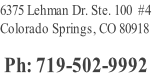 6375 Lehman Dr. Ste. 100  #4 Colorado Springs, CO 80918   Ph: 719-502-9992